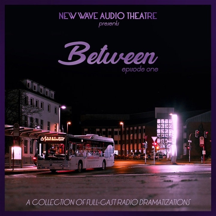 New Wave Audio Theatre Episode One: Between