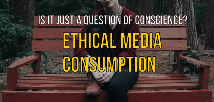 Ethical Media Consumption: Is it Just a Question of Conscience?