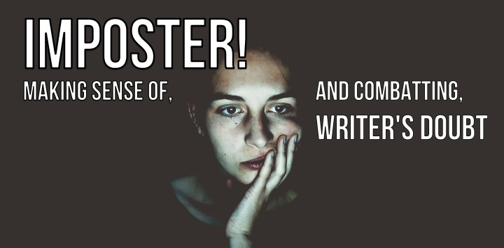 Imposter! – Making Sense Of, and Combatting, Writer's Doubt